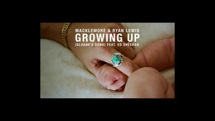 Macklemore & Ryan Lewis - Growing Up ( Sloane's Song ) feat. Ed Sheeran - превод