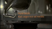 Halid Beslic 2012 - Kad zaigra srce od meraka (spot) - prevod