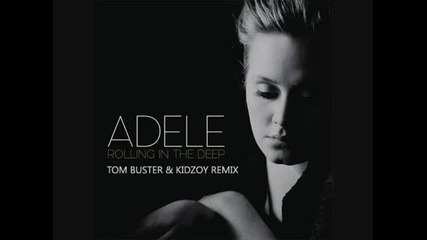 Adele - Rolling In The Deep (tom Buster Kidzoy Remix)