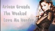 Ariana Grande ft. The Weeknd - Love Me Harder (lyrics) + П Р Е В О Д !
