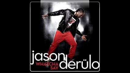 Супер свежо парче * Jason Derulo - Watcha Say ~ , ` '