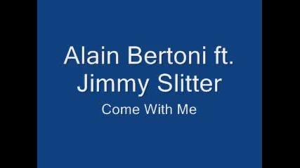 Alain Bertoni ft. Jimmy Slitter - Come With Me