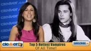 Top 5 Hottest Vampires Of All Time