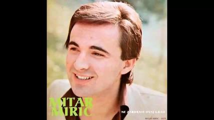 Mitar Miric - Zao mi je sto te ostavih - (Audio 1979) HD