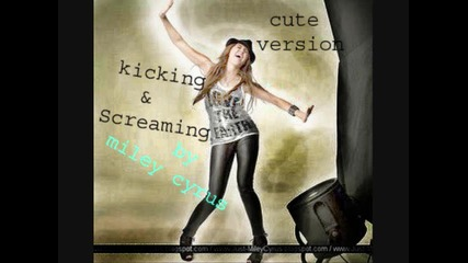 kicking and screaming by miley cyrus cute version (30 secs)