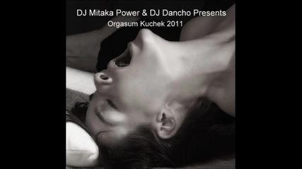 Dj Mitaka Power & Dj Dancho - Orgasum Kuchek 2011 Project