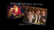Rosko, Steve, Vulgara and V-jay - Има ли жадни