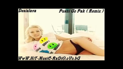 Desislava - Pusni Go Pak ( Remix Version 2013 )