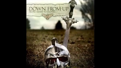 Down From Up - Chasing Shadows (from Ashes To Empires) 2009