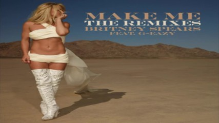Britney Spears Feat. G-eazy- Make Me (ftampa Remix-audio)