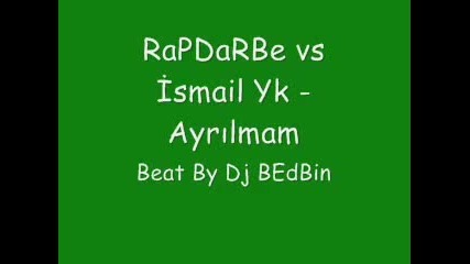 Rapdarbe Vs ismail Yk - Ayrilmam Arabesk Rap 2010 Mersin Rap