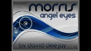 ! Божествен ! Morris - Angel Eyes (by David Deejay) + Lyrics