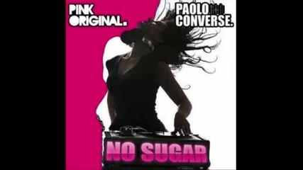 Paolo Converse ft. Pink Original - No Sugar (d Jastic Remix)