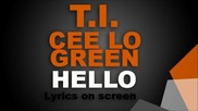 T. I. ft. Cee-lo Green - Hello # Lyrics on screen #