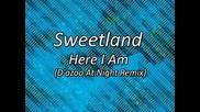 Sweetland - Here I Am (dazoo At Night Remix)