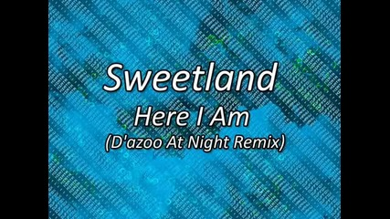 Sweetland - Here I Am (dazoo At Night Remix)