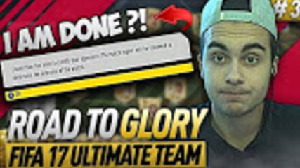 FIFA 17 ROAD TO GLORY 3 - I AM SO DONE - FIFA 17 ULTIMATE TEAM