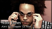 Nate James - Ain't No Stoppin' Us Now