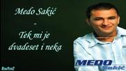 Medo Sakic - 2006 - Tek mi je dvadeset i neka (hq) (bg sub)