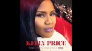 Kelly Price - Neva Been Scared ( Audio )