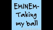 Eminem - Taking my Ball