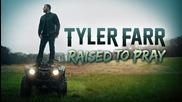 2о15! Tyler Farr - Raised to Pray ( Аудио )