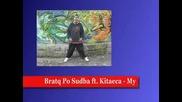 Bratq Po Sudba ft . Kitaeca - My