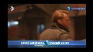 Въпрос на чест Seref Meselesi еп.7 трейлър2 Турция с Керем Бурсин