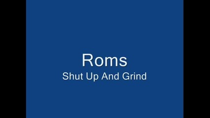 Roms - Shut Up And Grind
