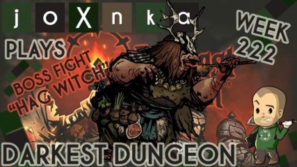 joXnka Plays DARKEST DUNGEON [Week 222] [HAG WITCH BOSS]