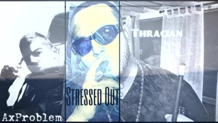 Thracian X AxProblem - Stressed Out