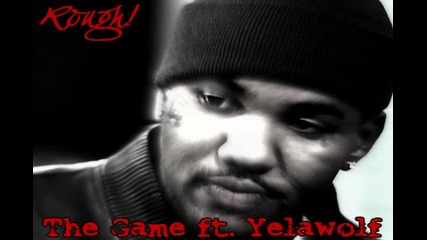 The Game ft. Yelawolf - Rough [official song]