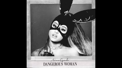 Ariana Grande - Dangerous Woman (audio) / Превод & Текст