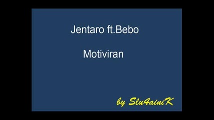 Jentaro Ft.bebo - Motiviran (full Version)