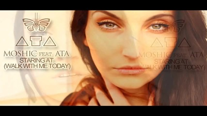 Moshic Feat Ata -staring At (walk With Me Today)