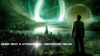 Inner Heat and Atmozfears - Distortion Fields [hq Original]
