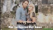 Текст и Превод!!! Aleks Syntek - Por La Fuerza Del Amor / Lo Que La Vida Me Robo /