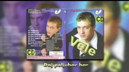 Vele - Daj poljubac bar - (Audio 2008)
