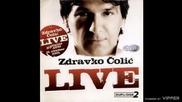 Zdravko Colic - Ti mozes sve al jedno ne - (live) - (Audio 2010)