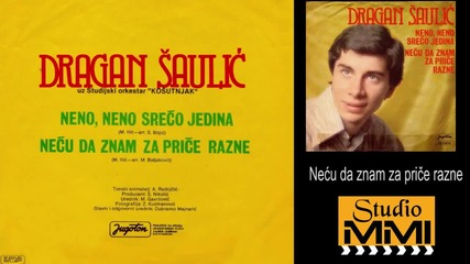 Dragan Saulic - Necu da znam za price razne (Audio 1980)