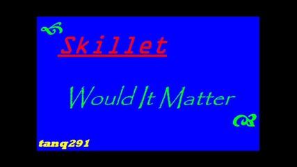 Skillet - Would it matter (превод)
