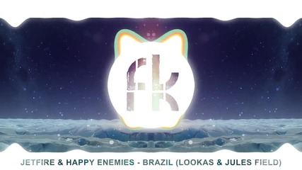 Jetfire & Happy Enemies - Brazil (lookas & Jules Field Bootleg)