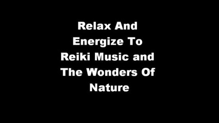 Relax And Energize To Reiki Music And The Wonders Of Nature