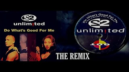 2 Unlimited - Do What's Good For Me (theremix)