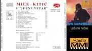 Mile Kitic i Juzni Vetar - Lazi me nocas (audio 1993)