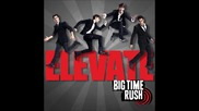 Big Time Rush - Elevate - Show me