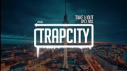 Apex Rise - Take U Out [trap City Release]