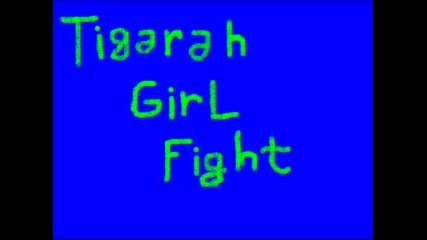 Tigarah - Girl Fight