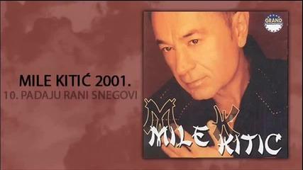 Mile Kitic - Padaju rani snegovi - (Audio 2001)