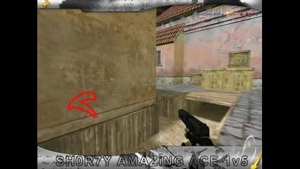 Sh0r7y - Amazing Ace 1v5